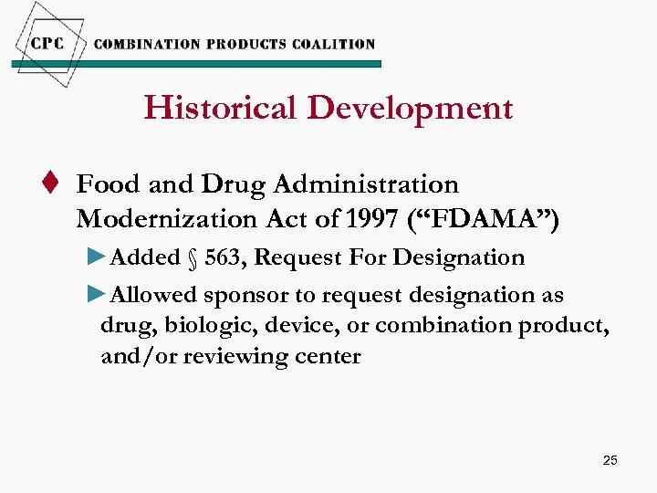 "Historical Development t Food and Drug Administration Modernization Act of 1997 (""FDAMA"") ►Added §"