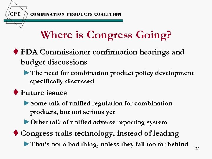 Where is Congress Going? t FDA Commissioner confirmation hearings and budget discussions ►The need