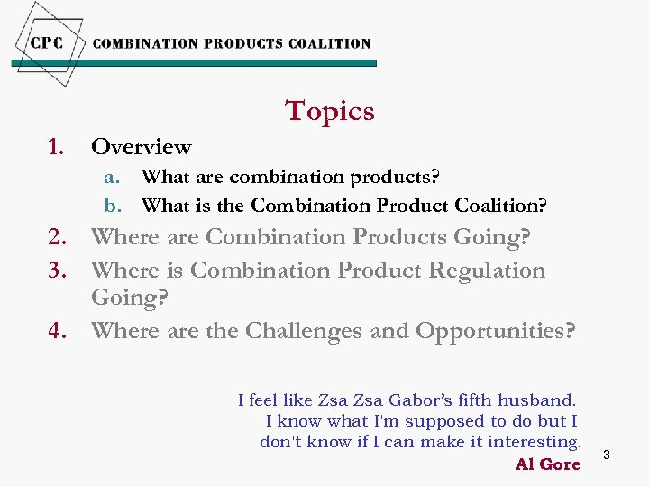 Topics 1. Overview a. What are combination products? b. What is the Combination Product