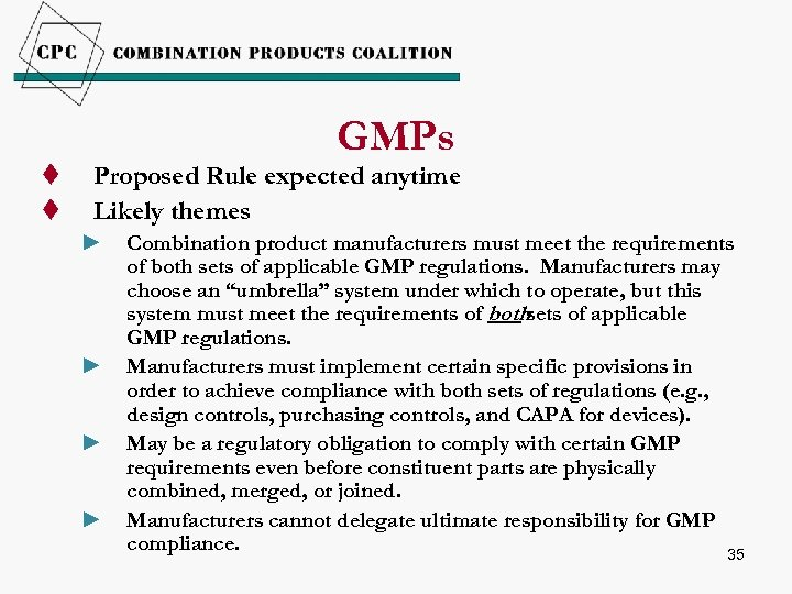 t t GMPs Proposed Rule expected anytime Likely themes ► ► Combination product manufacturers