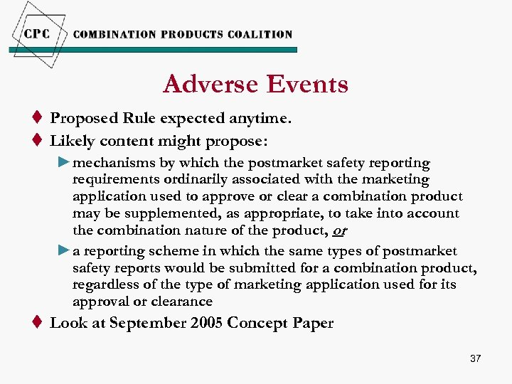 Adverse Events t Proposed Rule expected anytime. t Likely content might propose: ►mechanisms by