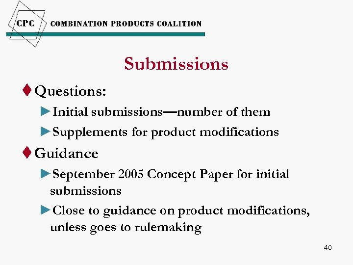 Submissions t Questions: ►Initial submissions—number of them ►Supplements for product modifications t Guidance ►September