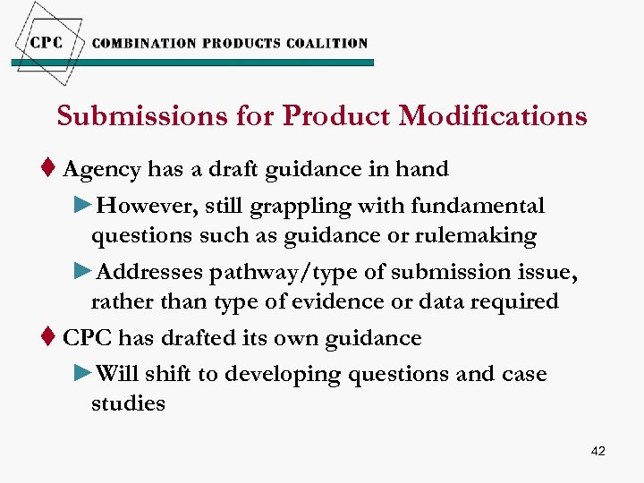 Submissions for Product Modifications t Agency has a draft guidance in hand ►However, still