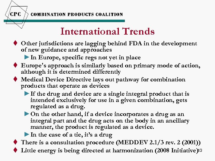 International Trends t Other jurisdictions are lagging behind FDA in the development of new