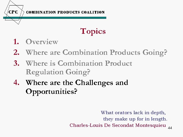 Topics 1. Overview 2. Where are Combination Products Going? 3. Where is Combination Product