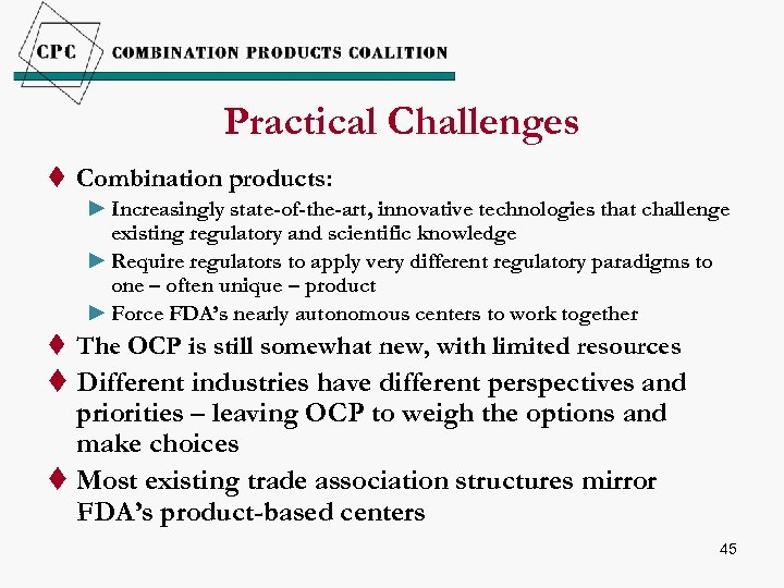 Practical Challenges t Combination products: ► Increasingly state-of-the-art, innovative technologies that challenge existing regulatory