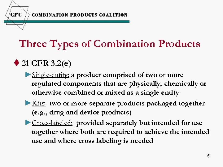 Three Types of Combination Products t 21 CFR 3. 2(e) ►Single-entity: a product comprised