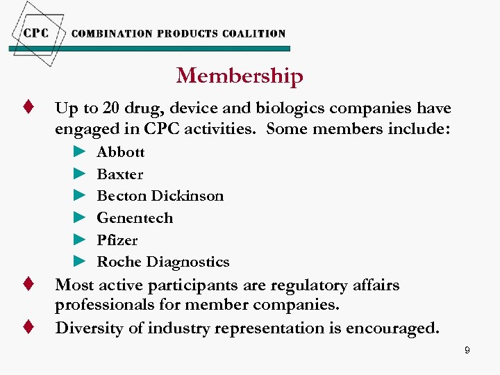 Membership t Up to 20 drug, device and biologics companies have engaged in CPC