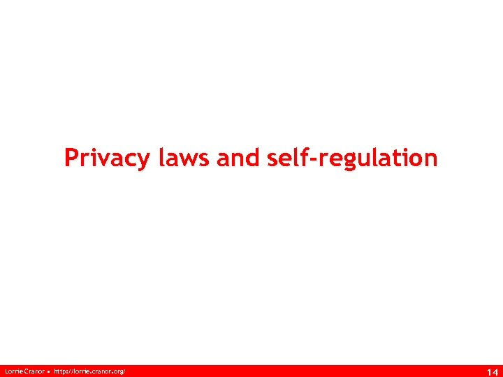 Privacy laws and self-regulation Lorrie Cranor • http: //lorrie. cranor. org/ 14