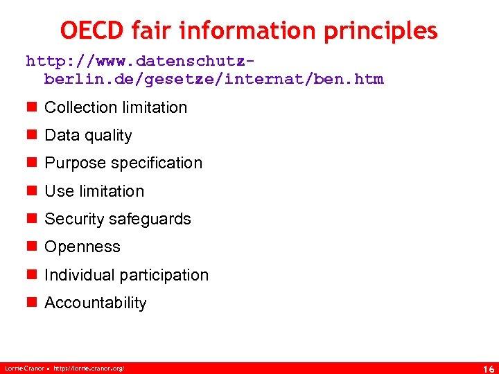 OECD fair information principles http: //www. datenschutzberlin. de/gesetze/internat/ben. htm n Collection limitation n Data