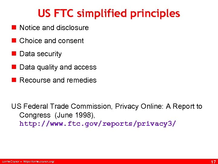 US FTC simplified principles n Notice and disclosure n Choice and consent n Data