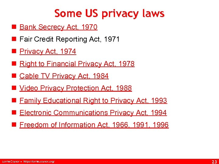 Some US privacy laws n Bank Secrecy Act, 1970 n Fair Credit Reporting Act,
