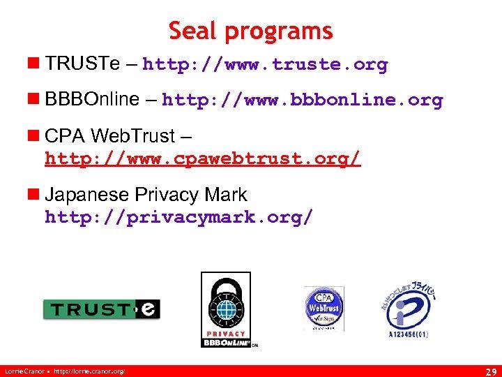 Seal programs n TRUSTe – http: //www. truste. org n BBBOnline – http: //www.