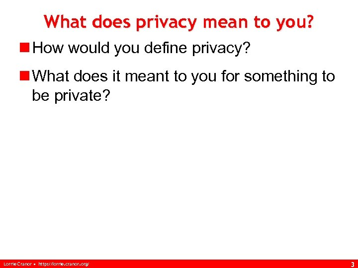 What does privacy mean to you? n How would you define privacy? n What