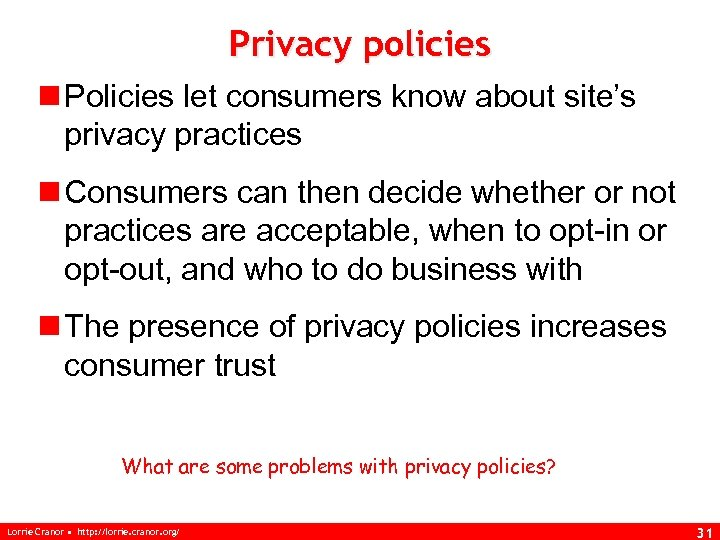 Privacy policies n Policies let consumers know about site's privacy practices n Consumers can