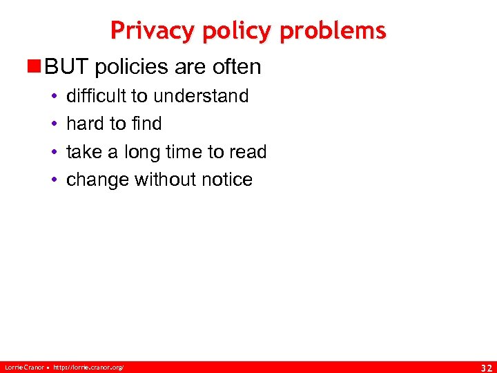 Privacy policy problems n BUT policies are often • • difficult to understand hard