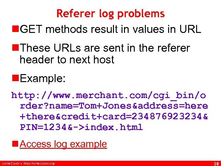 Referer log problems n. GET methods result in values in URL n. These URLs