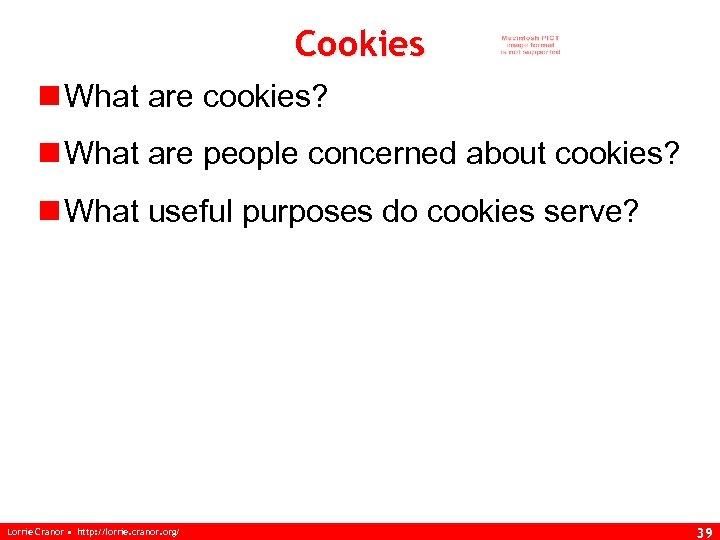 Cookies n What are cookies? n What are people concerned about cookies? n What