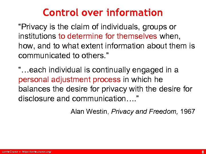 """Control over information """"Privacy is the claim of individuals, groups or institutions to determine"""