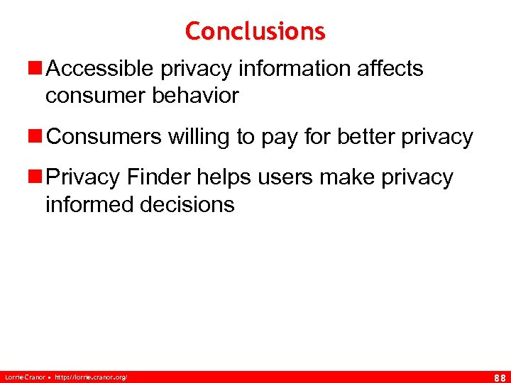 Conclusions n Accessible privacy information affects consumer behavior n Consumers willing to pay for