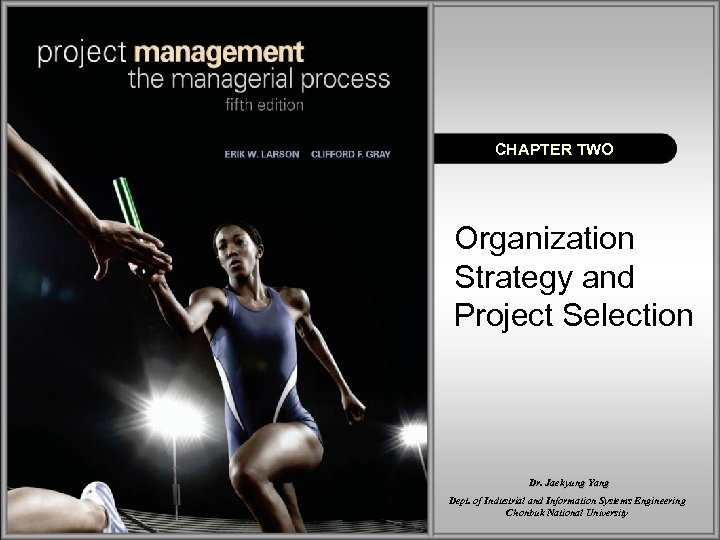 CHAPTER TWO Organization Strategy and Project Selection Dr. Jaekyung Yang Dept. of Industrial and
