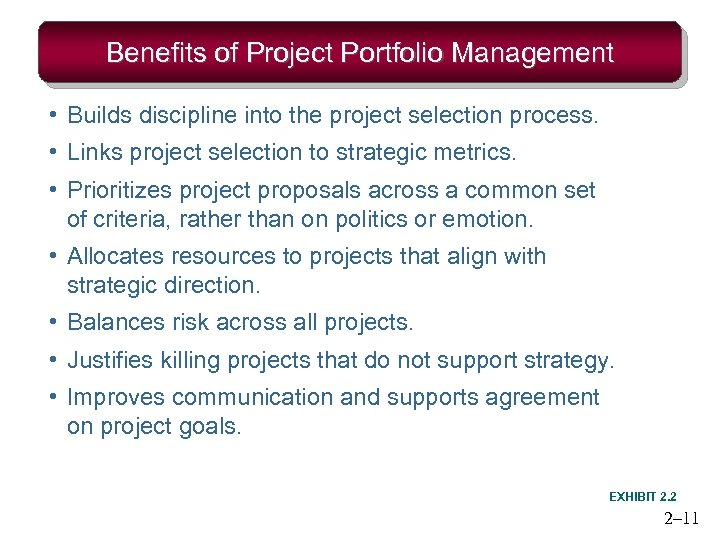Benefits of Project Portfolio Management • Builds discipline into the project selection process. •