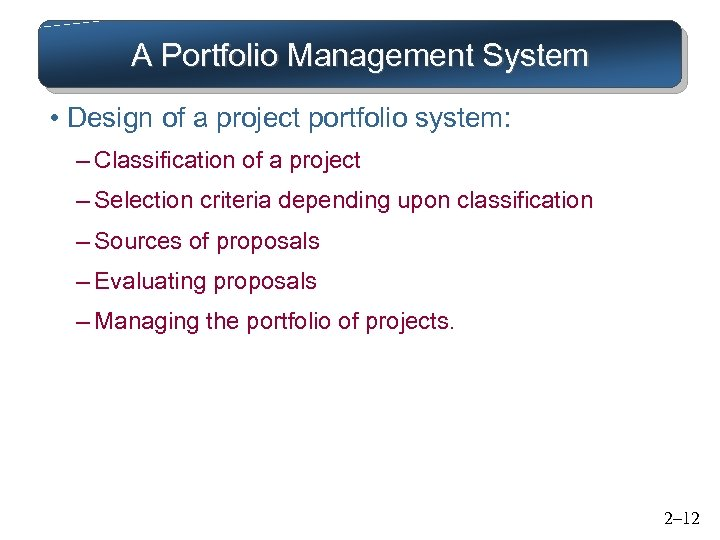 A Portfolio Management System • Design of a project portfolio system: – Classification of
