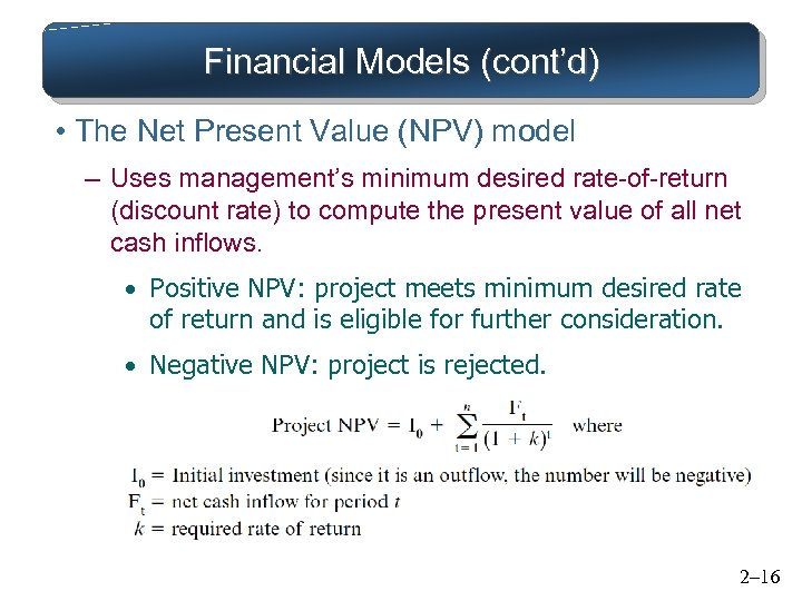 Financial Models (cont'd) • The Net Present Value (NPV) model – Uses management's minimum