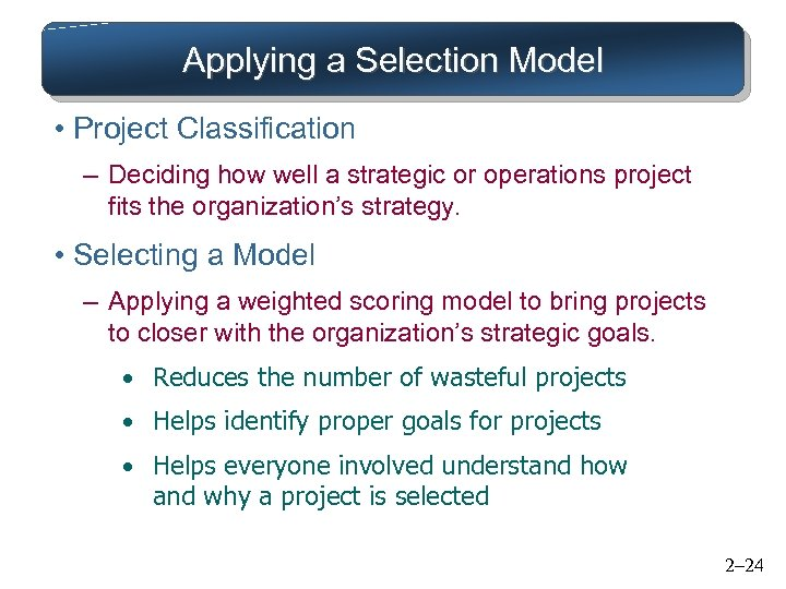 Applying a Selection Model • Project Classification – Deciding how well a strategic or