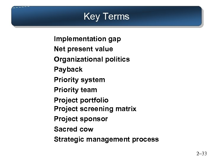 Key Terms Implementation gap Net present value Organizational politics Payback Priority system Priority team