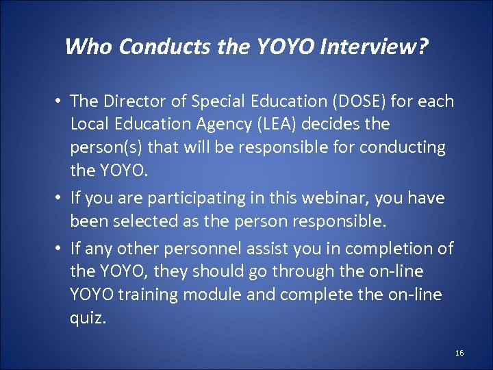 Who Conducts the YOYO Interview? • The Director of Special Education (DOSE) for each