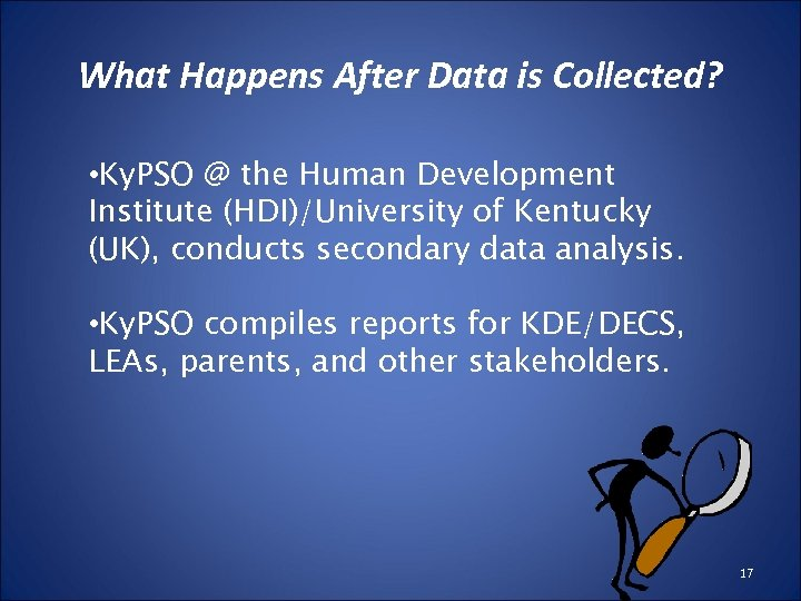 What Happens After Data is Collected? • Ky. PSO @ the Human Development Institute