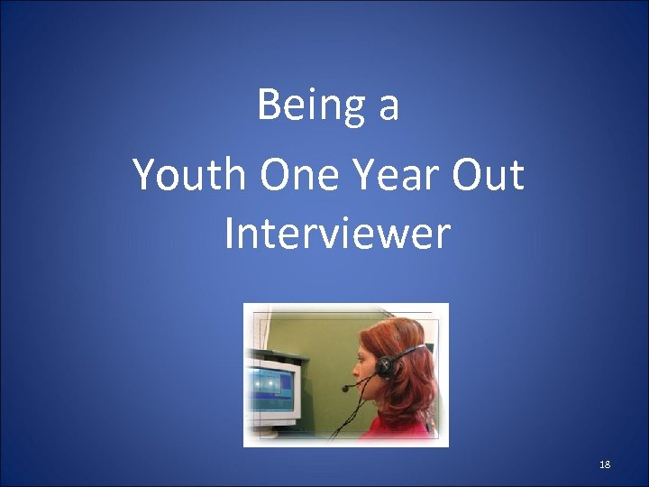 Being a Youth One Year Out Interviewer 18