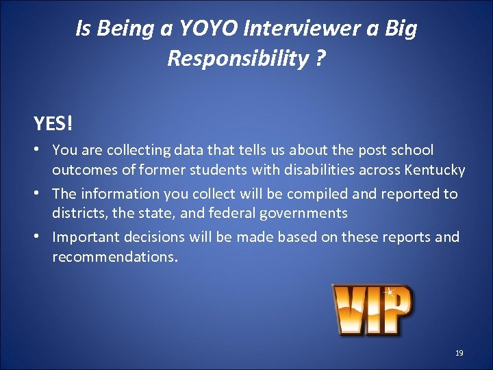 Is Being a YOYO Interviewer a Big Responsibility ? YES! • You are collecting