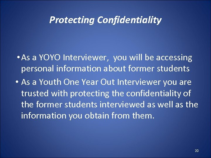 Protecting Confidentiality • As a YOYO Interviewer, you will be accessing personal information about