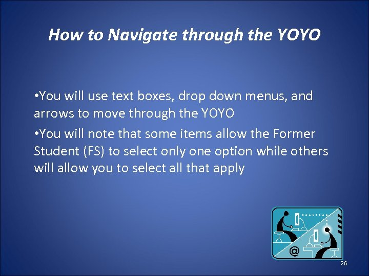 How to Navigate through the YOYO • You will use text boxes, drop down