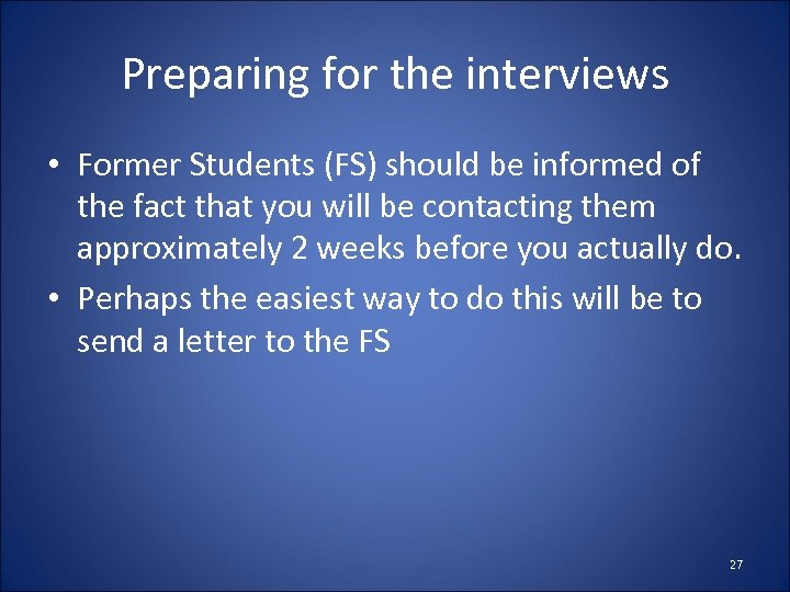 Preparing for the interviews • Former Students (FS) should be informed of the fact