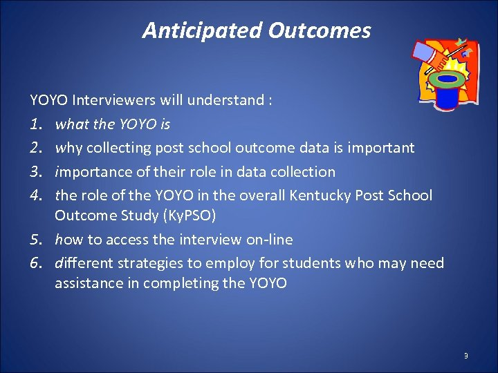 Anticipated Outcomes YOYO Interviewers will understand : 1. what the YOYO is 2. why