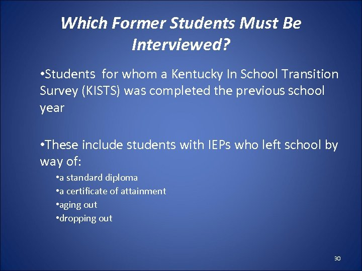 Which Former Students Must Be Interviewed? • Students for whom a Kentucky In School