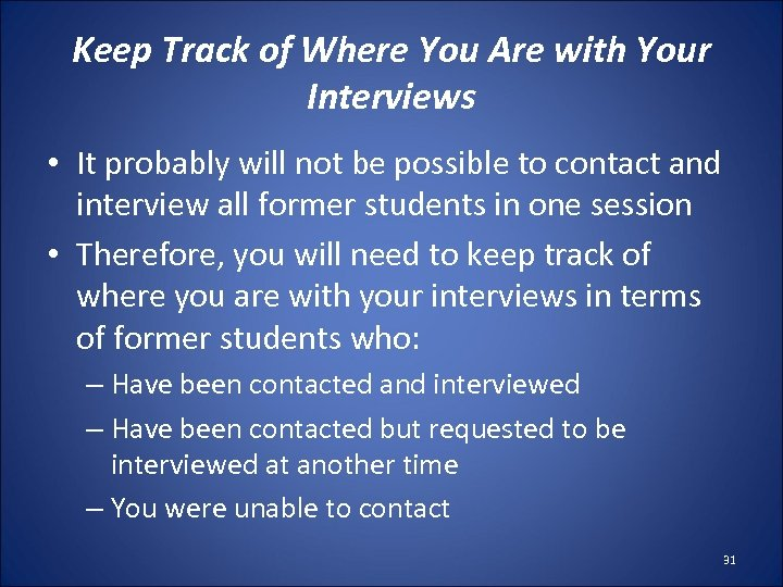 Keep Track of Where You Are with Your Interviews • It probably will not