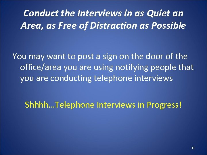 Conduct the Interviews in as Quiet an Area, as Free of Distraction as Possible