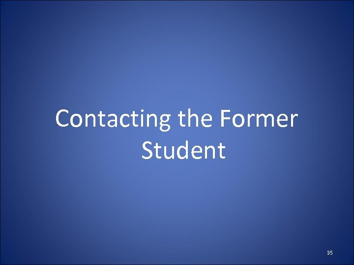 Contacting the Former Student 35