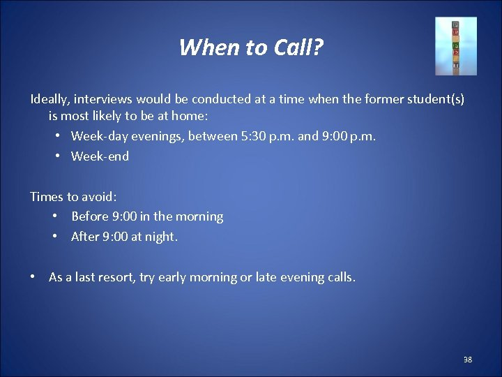When to Call? Ideally, interviews would be conducted at a time when the former