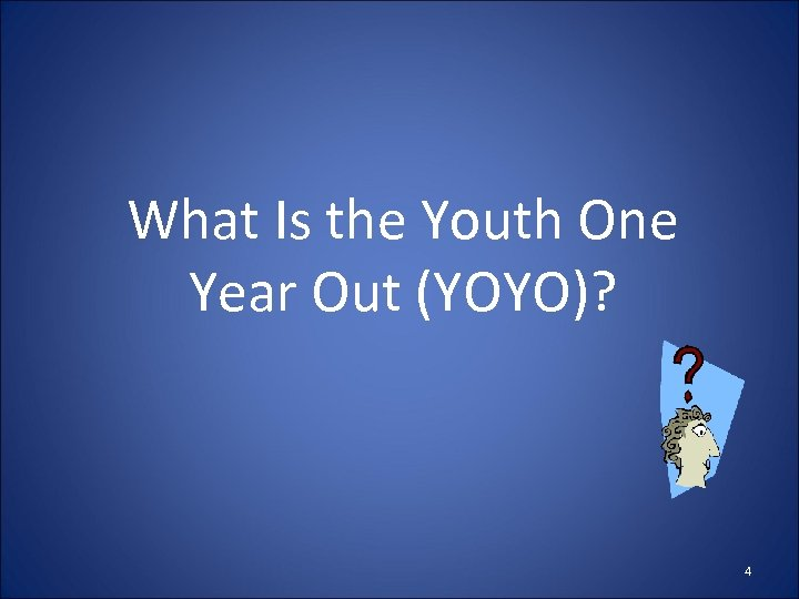 What Is the Youth One Year Out (YOYO)? 4