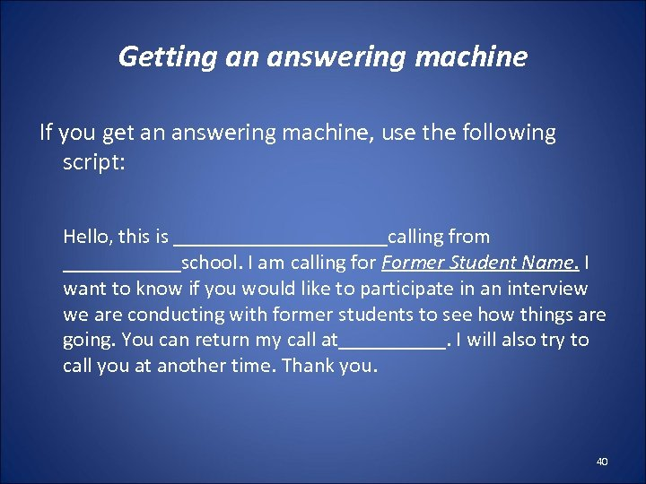 Getting an answering machine If you get an answering machine, use the following script: