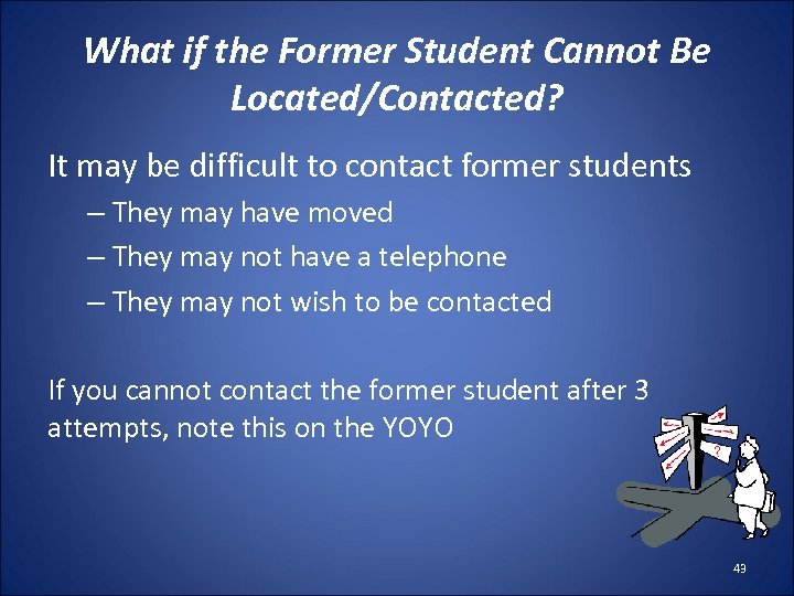 What if the Former Student Cannot Be Located/Contacted? It may be difficult to contact