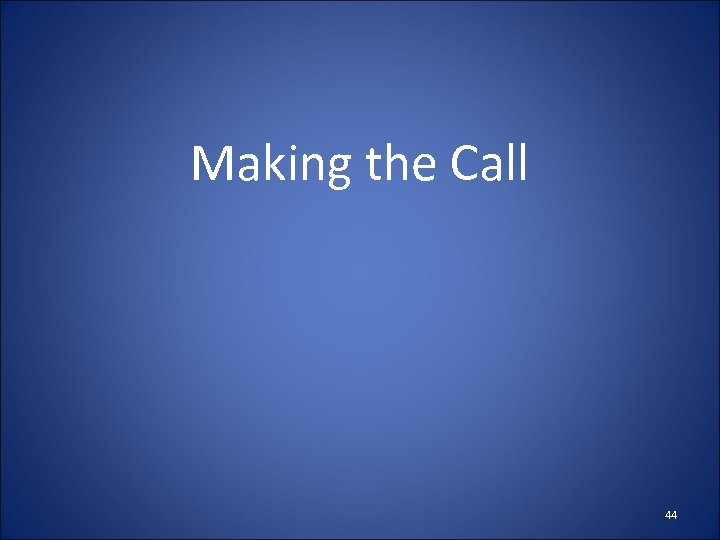 Making the Call 44