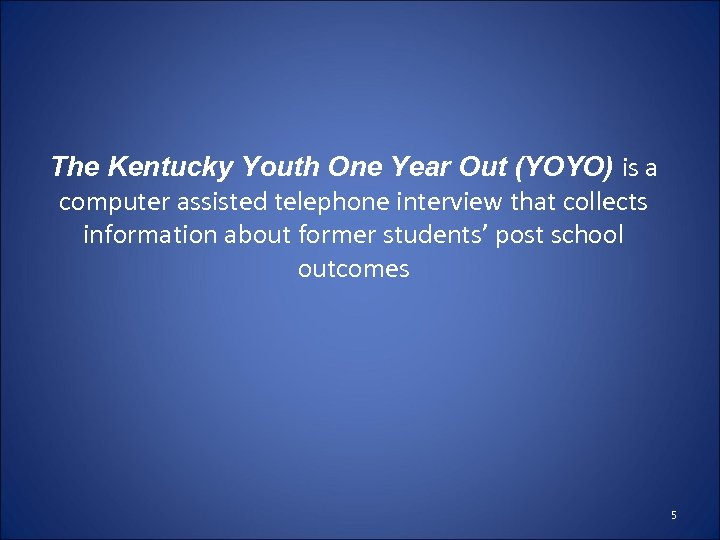 The Kentucky Youth One Year Out (YOYO) is a computer assisted telephone interview that