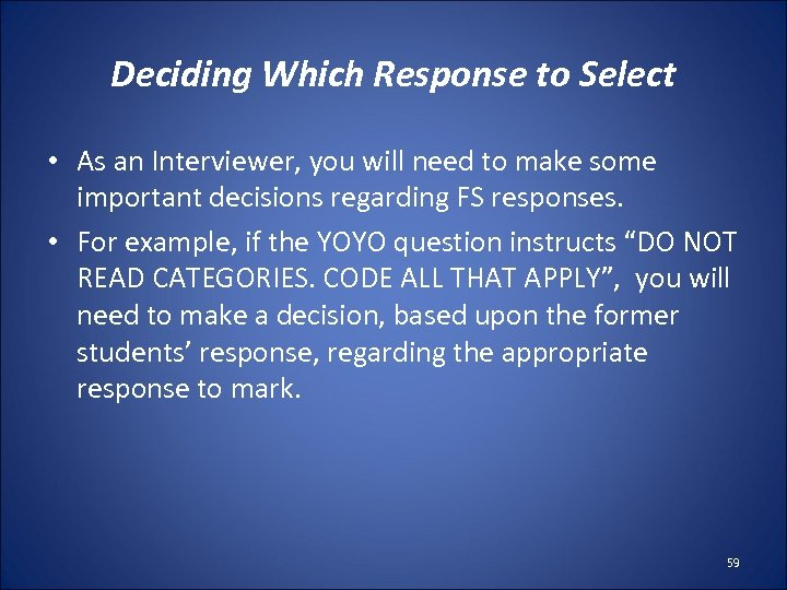 Deciding Which Response to Select • As an Interviewer, you will need to make