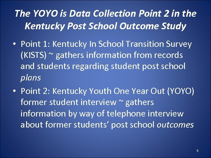 The YOYO is Data Collection Point 2 in the Kentucky Post School Outcome Study